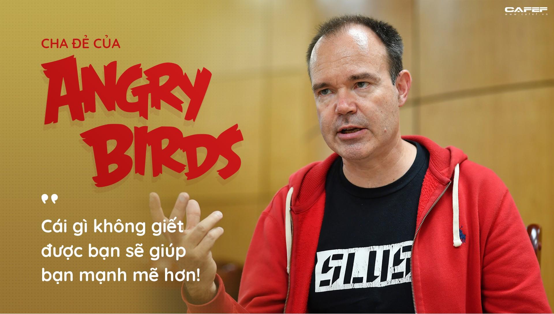 Cha đẻ của Angry Birds: Cái gì không giết được bạn sẽ giúp bạn mạnh mẽ hơn
