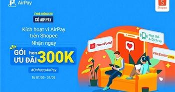 Nhận ngay ưu đãi hơn 300.000 đồng khi liên kết Ví AirPay trên Shopee