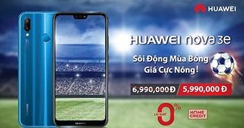 Huawei Nova 3e giảm giá khủng cho tín đồ bóng đá