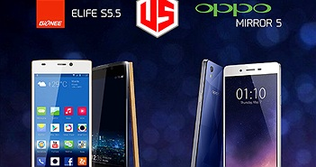 So sánh chi tiết: Gionee Elife S5.5 và OPPO Mirror 5