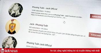 Hàng loạt kênh nhái Jack xuất hiện trên YouTube
