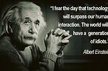 Lo sợ của Einstein về công nghệ đang trở thành sự thật