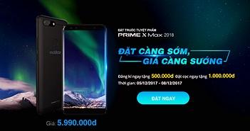 Mobiistar Prime X Max 2018 chính thức cho đặt trước với giá 5.990.000 VND