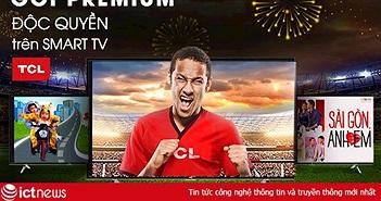 Clip TV trở thành ứng dụng độc quyền trên Smart TV TCL trong năm 2018 và 2019