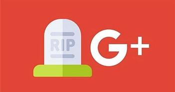 """Mạng xã hội Google+ chính thức """"trút hơi thở"""" sau cùng"""