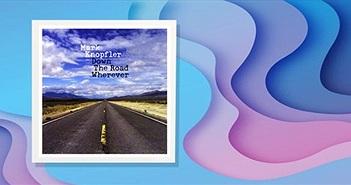 """Album """"Down The Road Wherever"""" như lời tâm sự của Mark Knopfler thẩm thấu vào tâm trí người nghe"""