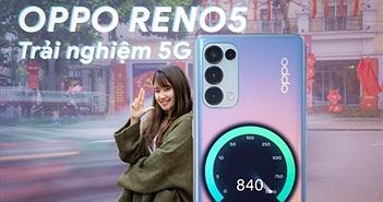 Thử lướt sóng 5G trên OPPO Reno5 5G: tốc độ rất ấn tượng