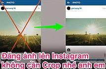 Hướng dẫn đăng ảnh lên Instagram mà không cần Crop hình vuông