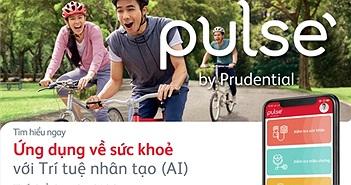Prudential Việt Nam ra mắt ứng dụng chăm sóc sức khỏe Pulse by Prudential