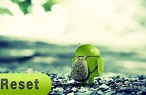 Các bước cơ bản để reset toàn bộ điện thoại Android