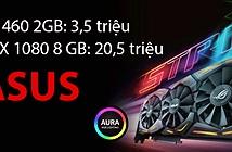 Bảng giá card đồ họa ASUS: RX 460 giá từ 3,5 triệu, GTX 1060 từ 8,2 triệu