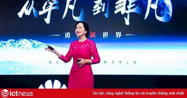 Nữ Giám đốc tài chính vừa bị bắt giữ của Huawei là ai?