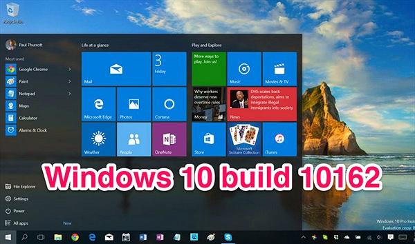 Mời tải về file ISO của Windows 10 build 10162: ổn định hơn, hiệu năng tốt hơn