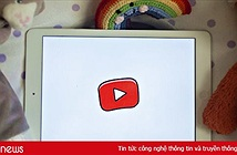 YouTube vừa có thay đổi quan trọng liên quan tới nội dung trẻ em