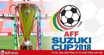 AFF Cup 2018 được phát sóng trên VTV6 và Bóng đá TV