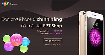FPT Shop nhận đặt cọc khách hàng mua iPhone 6 hoặc iPhone 6 Plus chính hãng