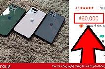 Lòe thiên hạ với iPhone 11 giá chỉ 60.000 đồng: Chuyện thật như đùa, hàng về không vui không lấy tiền