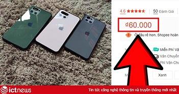 """""""Lòe thiên hạ"""" với iPhone 11 giá chỉ 60.000 đồng: Chuyện thật như đùa, hàng về không vui không lấy tiền"""