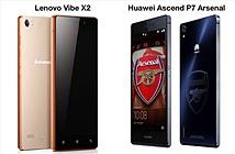 So cấu hình Lenovo Vibe X2 và Huawei Ascend P7 Arsenal