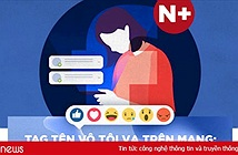 Gắn thẻ vô tội vạ trên mạng: Nhiều khi tôi phải lặng lẽ gỡ hết đi
