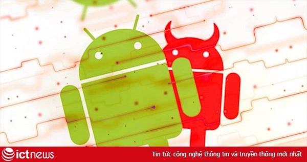 Hơn một tỷ thiết bị Android có nguy cơ nhiễm độc