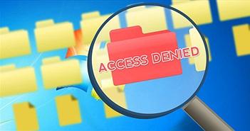 Hướng dẫn sửa lỗi Access Denied trong quá trình truy cập file hoặc thư mục trên Windows