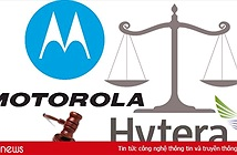 Hytera vi phạm 4 bản quyền của Motorola Solutions