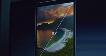 Apple trình làng iPad Pro màn hình 12,9 inch có giá tới trên 24 triệu đồng
