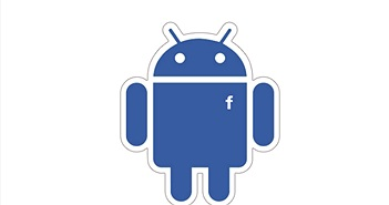 66% người dùng Facebook trên Android dùng cấu hình của năm 2011