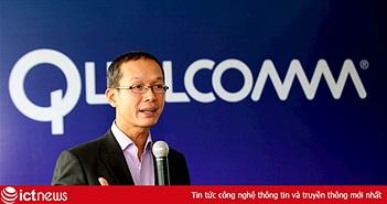 """Sếp Qualcomm: """"Chúng tôi muốn Việt Nam trở thành trung tâm sản xuất thiết bị di động"""""""