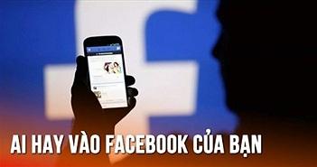 Mẹo kiểm tra ai hay vào xem Facebook của bạn nhất