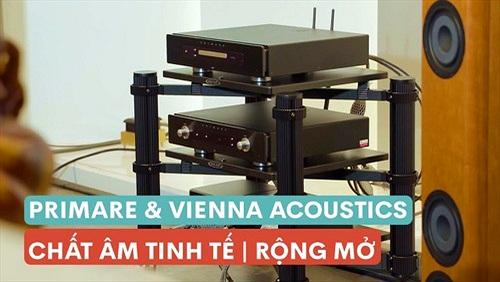 Primare và Vienna Acoustics – Phối ghép cho chất âm tinh tế, chi tiết, âm trường rộng mở