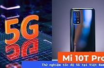 Thử nghiệm 5G trên Xiaomi Mi 10T Pro 5G tại Việt Nam: đã sẵn sàng