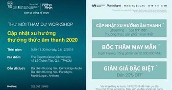 """Workshop """"Cập nhật xu hướng thưởng thức âm thanh 2020"""" - Điểm hẹn cuối năm của các audiophile"""