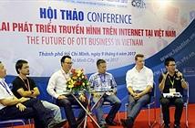 Việt Nam đang đứng trước thời điểm vàng để chuyển đổi sang Internet TV