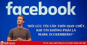 Ông chủ Facebook: Thỉnh thoảng tôi cần 'thời gian chết', khi tôi không phải là Mark Zuckerberg mà mọi người vẫn biết!