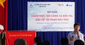 Phú Yên: Tập huấn về cách thức tấn công và điều tra dấu vết tội phạm máy tính