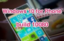 Đã có Windows 10 for Phone build 10080: hỗ trợ Lumia 930, 640/XL, One M8, cho tải về bộ Office
