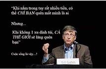 Bill Gates: Khi không có tiền, cả thế giới sẽ lãng quên bạn