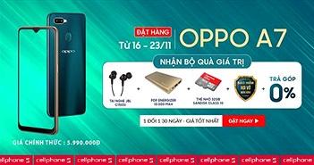 Đặt trước Oppo A7 tại CellphoneS nhận quà 1,5 triệu và nhiều ưu đãi hấp dẫn