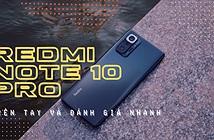 Trên tay Redmi Note 10 Pro: thông số khủng nhất phân khúc