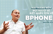 Nguyễn Tử Quảng: 2 tháng nữa sẽ công bố quyết định về Bphone