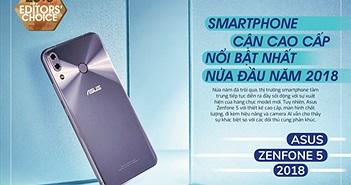 Editors' Choice: ASUS Zenfone 5 2018 - smartphone cận cao cấp nổi bật nhất nửa đầu năm 2018