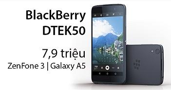 Điện thoại Android giá 8 triệu: chọn DTEK50, ZenFone 3 hay Galaxy A5 (2016)?
