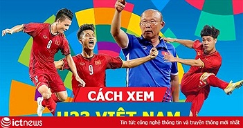 Tổng hợp cách xem trực tiếp bóng đá U23 Việt Nam tại Asiad 2018