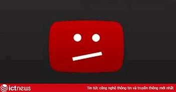 YouTube lỗi không truy cập được tại Việt Nam và toàn thế giới