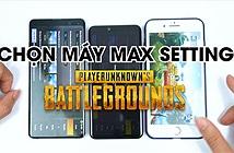 Chọn smartphone chơi Max Setting PUBG Mobile Mùa 8