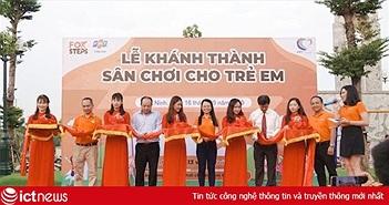 Khánh thành sân chơi trẻ em từ quỹ FoxSteps của 10.000 nhân viên FPT Telecom
