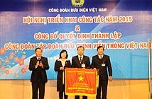 Công đoàn Bưu điện Việt Nam đổi tên thành Công đoàn TT&TT Việt Nam