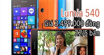 Lumia 540 có giá chính hãng 3.499.000 đồng tại Việt Nam, ngày 22/5 bán